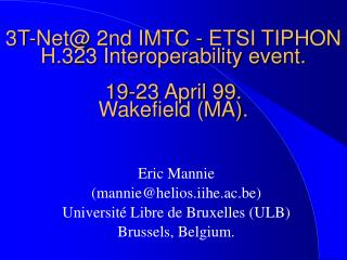 3T-Net@ 2nd IMTC - ETSI TIPHON H.323 Interoperability event. 19-23 April 99. Wakefield (MA).
