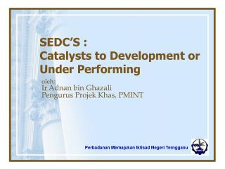 SEDC'S : Catalysts to Development or Under Performing