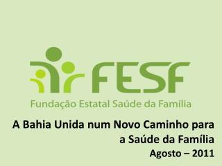 A Bahia Unida num Novo Caminho para a Saúde da Família Agosto – 2011