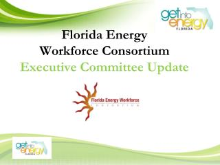 Florida Energy  Workforce Consortium Executive Committee Update