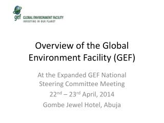 Overview of the Global Environment Facility (GEF)