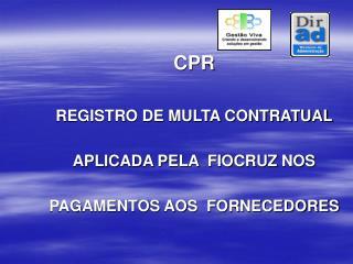CPR REGISTRO DE MULTA CONTRATUAL APLICADA PELA  FIOCRUZ NOS  PAGAMENTOS AOS  FORNECEDORES