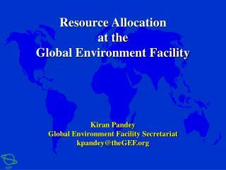 Kiran Pandey Global Environment Facility Secretariat kpandey@theGEF