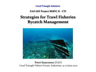 Petri Suuronen  (FAO) Coral Triangle Fishers Forum, Indonesia, 15-17 June 2010
