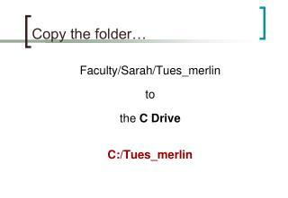 Copy the folder�
