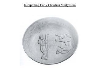 Interpreting Early Christian Martyrdom