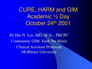 CURE, HARM and GIM Academic ½ Day October 24 th  2001
