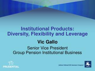 Institutional Products: Diversity, Flexibility and Leverage