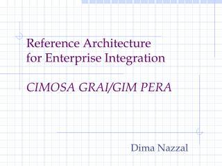 Reference Architecture for Enterprise Integration  CIMOSA GRAI/GIM PERA