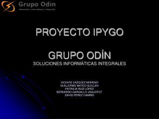 PROYECTO IPYGO GRUPO ODÍN SOLUCIONES INFORMÁTICAS INTEGRALES