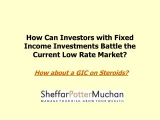 How Can Investors with Fixed Income Investments Battle the Current Low Rate Market?