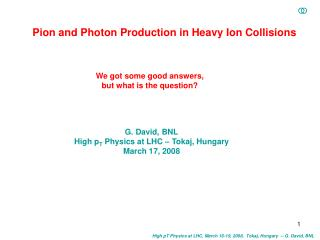 High pT Physics at LHC, March 16-19, 2008,  Tokaj, Hungary  -- G. David, BNL
