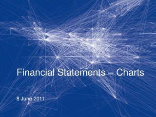Financial Statements – Charts  8 June 2011