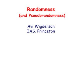 Randomness  (and Pseudorandomness) Avi Wigderson IAS, Princeton