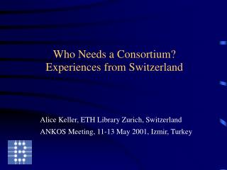 Who Needs a Consortium? Experiences from Switzerland