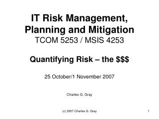 IT Risk Management, Planning and Mitigation TCOM 5253 / MSIS 4253 Quantifying Risk � the $$$
