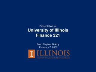 Presentation to: University of Illinois Finance 321 Prof. Stephen D'Arcy  February 7, 2007