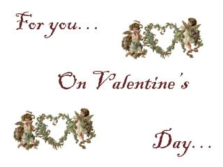For you…            On Valentine's                                    Day…