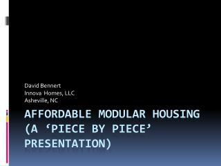 Affordable Modular Housing (a �piece by piece� presentation)