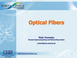 Optical Fibers Piotr Turowicz Poznan Supercomputing and Networking Center piotrek @ man.poznan.pl