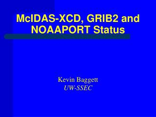 McIDAS-XCD, GRIB2 and NOAAPORT Status