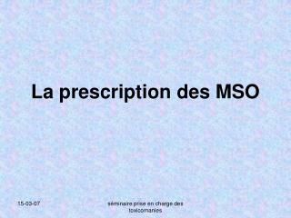 La prescription des MSO