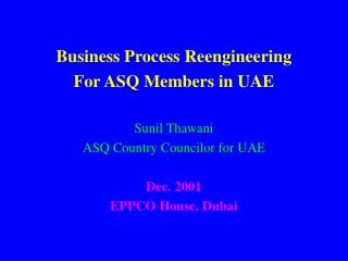 Business Process Reengineering For ASQ Members in UAE Sunil Thawani ASQ Country Councilor for UAE