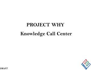 PROJECT WHY  Knowledge Call Center