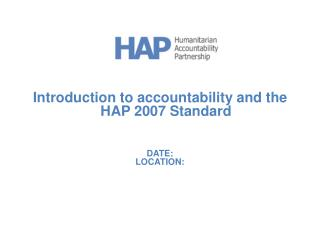 Introduction to accountability and the HAP 2007 Standard DATE: LOCATION: