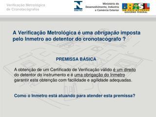 A Verificação Metrológica é uma  obrigação  imposta pelo Inmetro ao detentor do cronotacógrafo ?