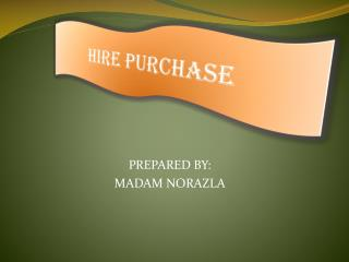 PREPARED BY:  MADAM NORAZLA