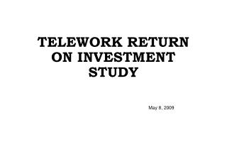 TELEWORK RETURN ON INVESTMENT STUDY