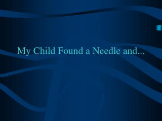 My Child Found a Needle and...