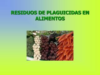 RESIDUOS DE PLAGUICIDAS EN ALIMENTOS