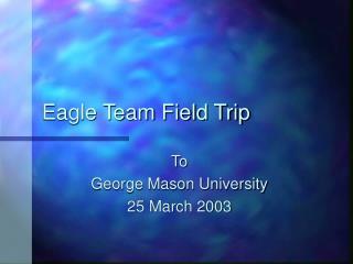 Eagle Team Field Trip