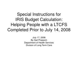 July 17, 2008 By Gail Propsom Department of Health Services Division of Long Term Care