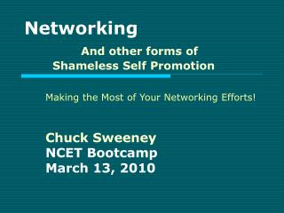Networking    And other forms of Shameless Self Promotion