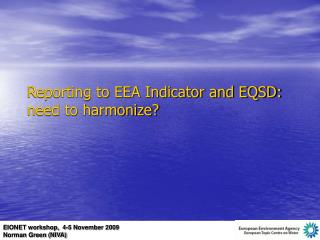 Reporting to EEA Indicator and EQSD: need to harmonize?