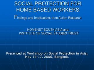 Presented at Workshop on Social Protection in Asia, May 14-17, 2006, Bangkok.