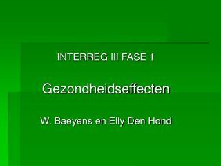 INTERREG III FASE 1 Gezondheidseffecten W. Baeyens en Elly Den Hond