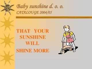 Baby sunshine d. o. o. CATALOUGE 2004/05
