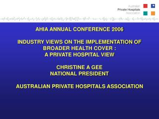 AHIA ANNUAL CONFERENCE 2006 INDUSTRY VIEWS ON THE IMPLEMENTATION OF BROADER HEALTH COVER :