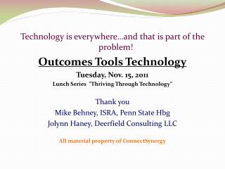 Technology is everywhere…and that is part of the problem! Outcomes Tools Technology