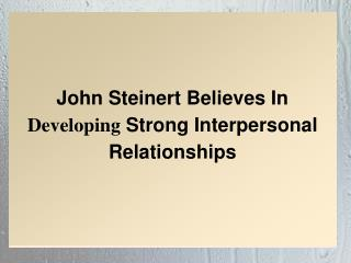John Steinert Believes In Developing Strong Interpersonal Relationships