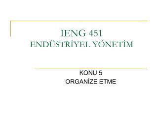 IENG 451  ENDÜSTRİYEL YÖNETİM
