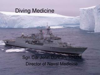 Sgn Cdr John Duncan, RNZN Director of Naval Medicine