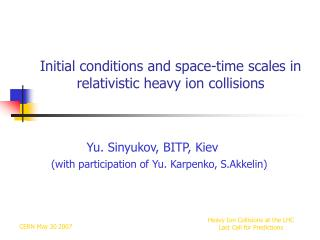 Initial conditions and space-time scales in relativistic heavy ion collisions