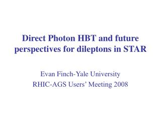 Direct Photon HBT and future perspectives for dileptons in STAR