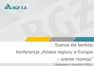 """Szansa dla banków Konferencja """"Polskie regiony w Europie  – szanse rozwoju"""""""