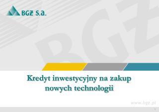 Kredyt inwestycyjny na zakup  nowych technologii